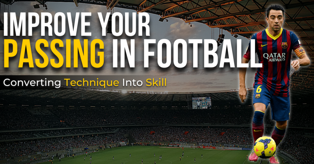 improve your passing in football - converting technique into skill