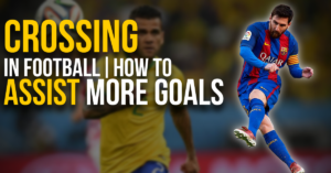 Crossing in football | how to assist more goals