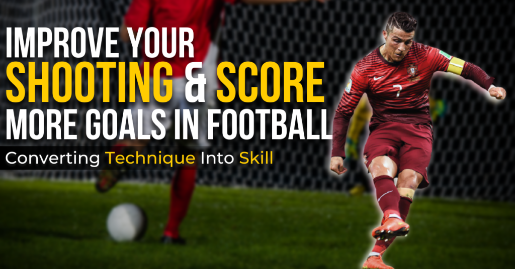how to improve your shooting & score more goals in football