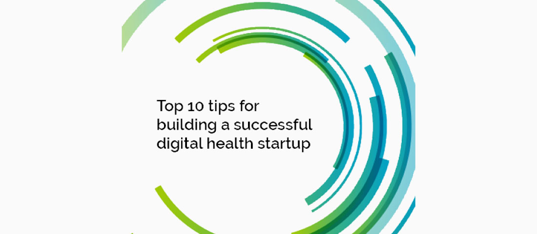 Top 10 tips for building a successful digital health startup