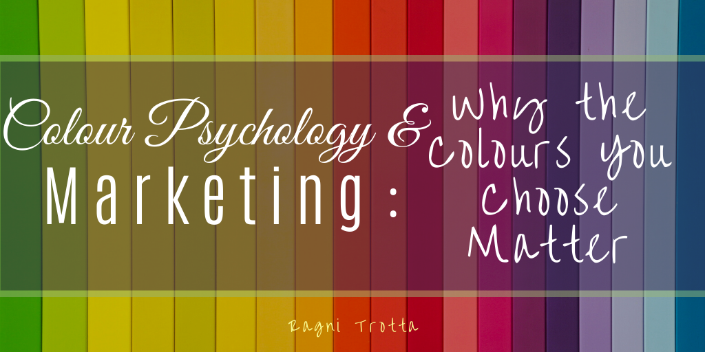 Colour Psychology And Marketing Why The Colours You Choose Matter