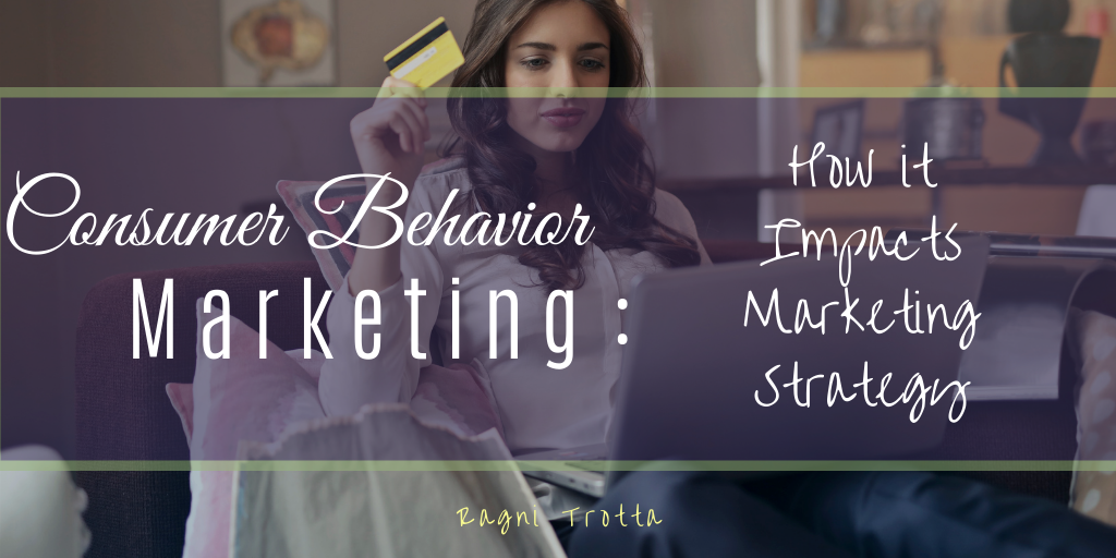 Consumer Behavior: How it Impacts Marketing Strategy