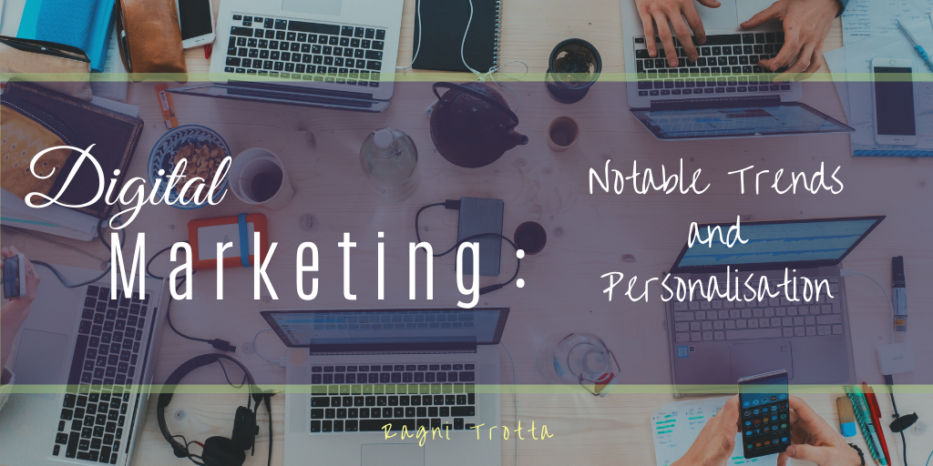 Notable Trends And Personalisation In Digital Marketing