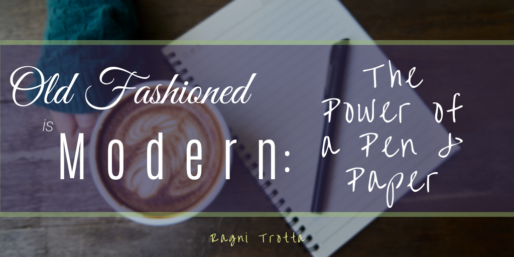 Old Fashioned is Modern: The Power of a Pen and Paper