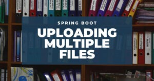 Uploading Multiple Files with Spring Boot