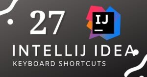 27 Essential IntelliJ Shortcuts to Boost Your Productivity