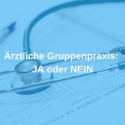 Ärztliche Gruppenpraxis_ JA oder NEIN