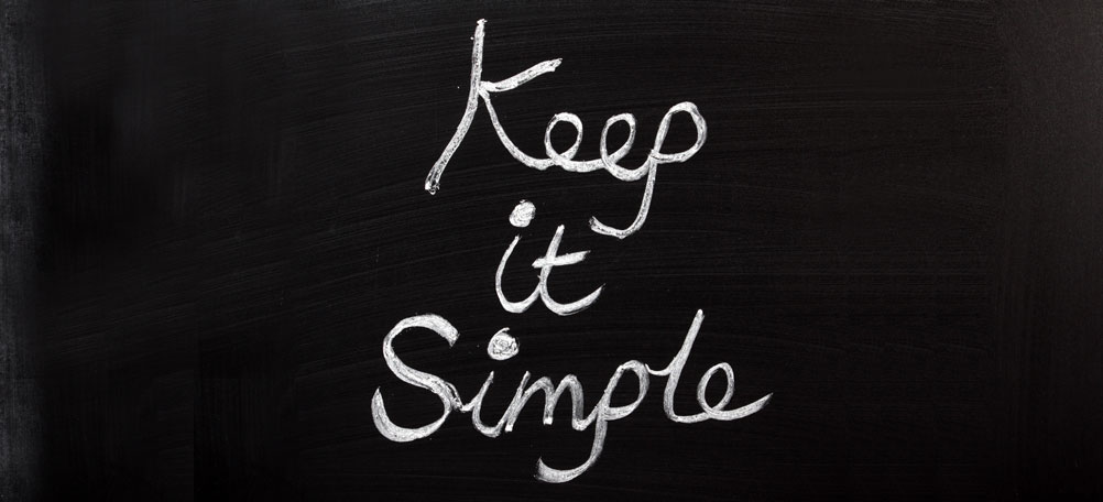 Keep it simple, stupid.