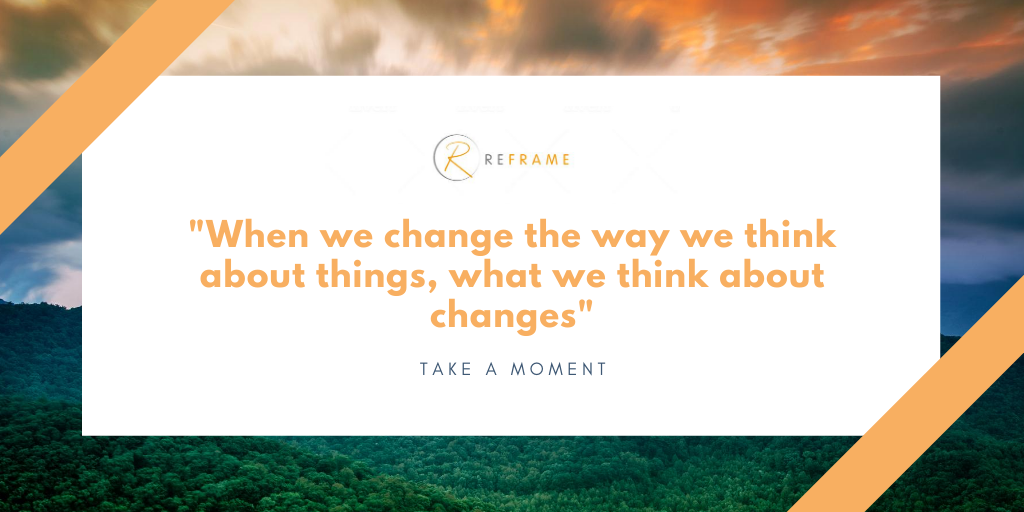 _When we change the way we think about things, what we think about changes_