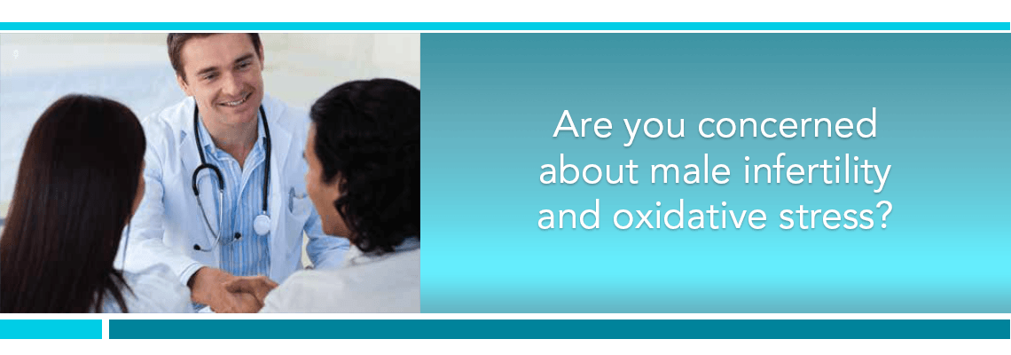 Are you concerned about male infertility and oxidative stress?