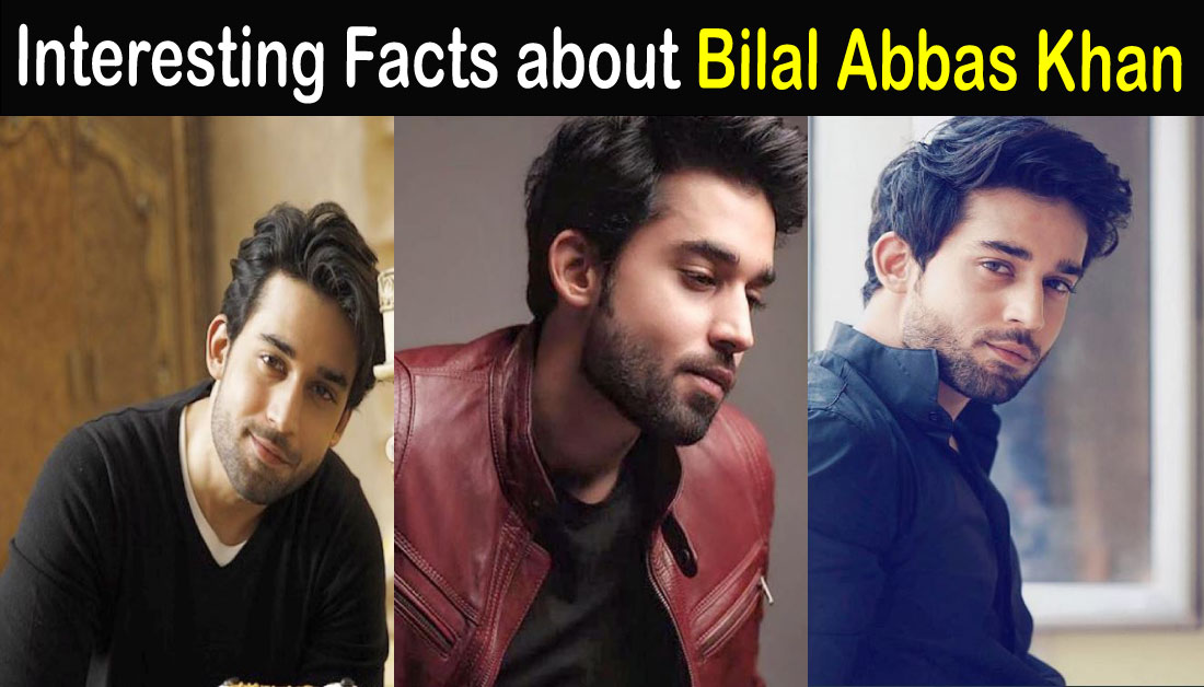 Bilal Abbas Biography – Age-Education-Wife-Family-Dramas-Pics