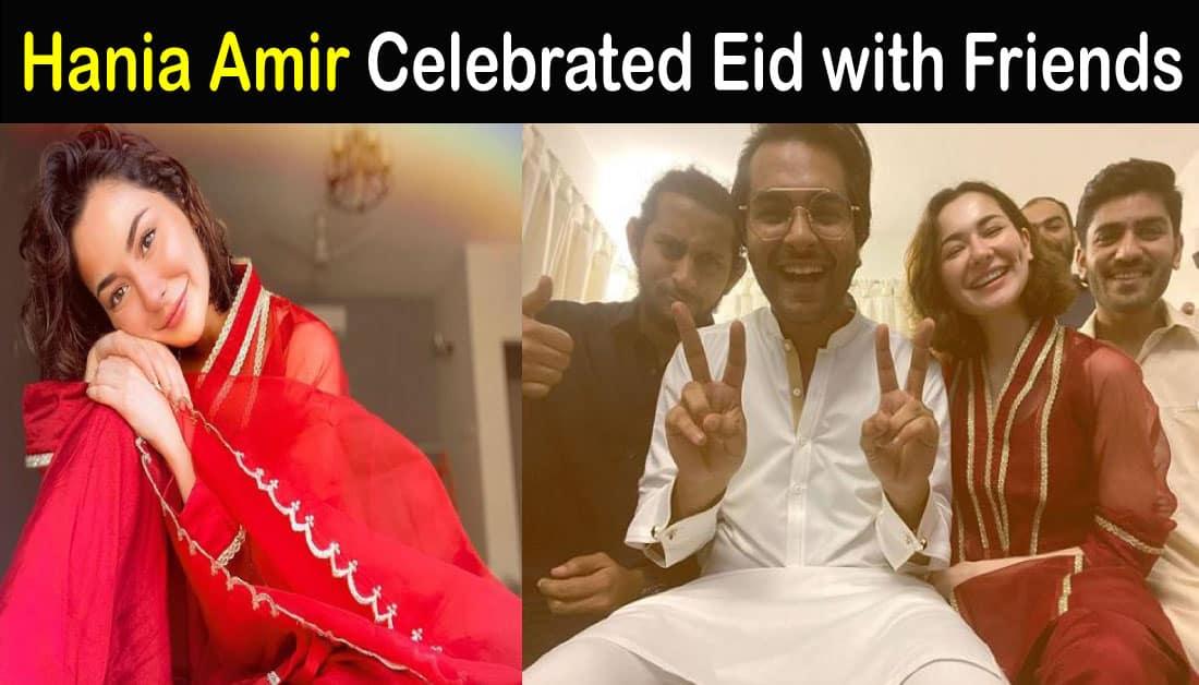 Beautiful Hania Amir Eid Pics with Friends