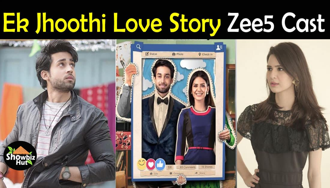 Ek Jhoothi Love Story Zee5 Cast Name & Complete Information
