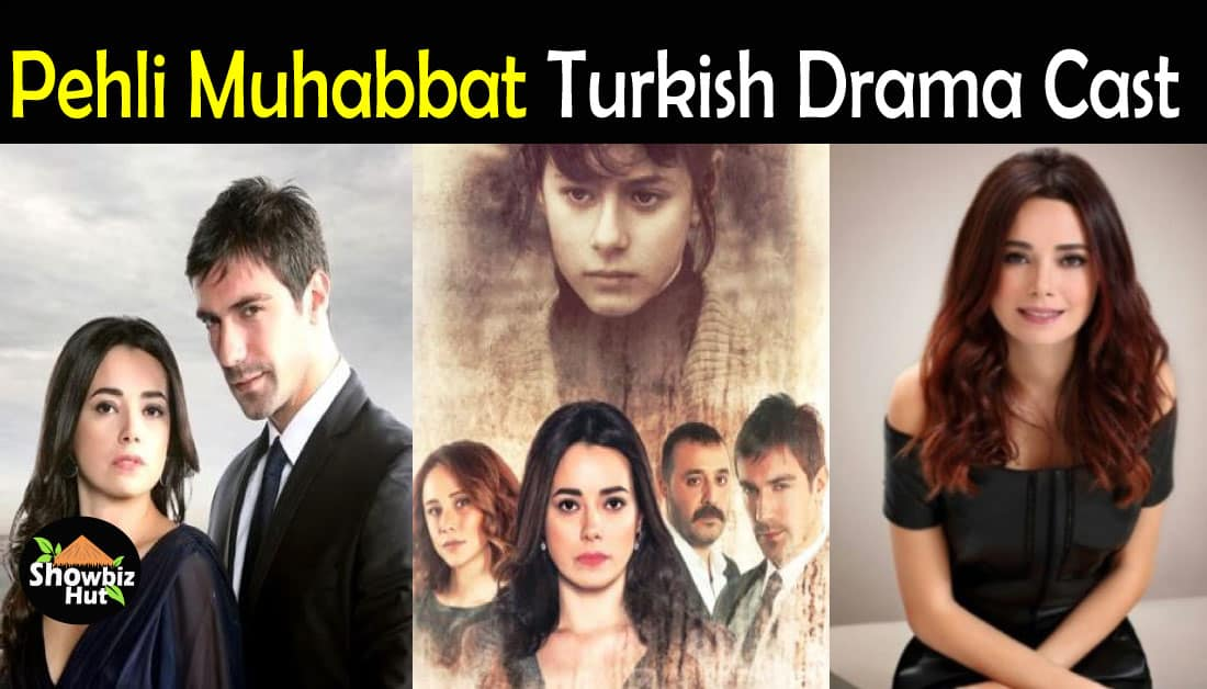 Pehli Muhabbat Turkish Drama Cast Real Name & Story