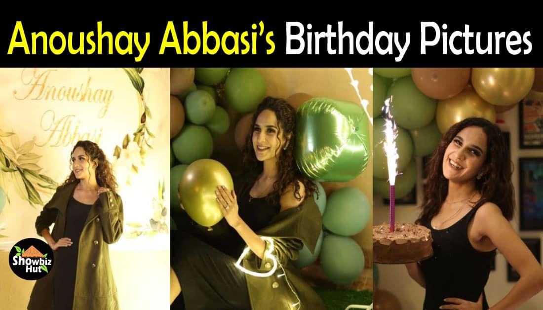 Birthday Pics of Actress Anoushay Abbasi