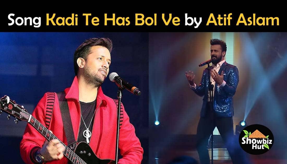 Kadi Te Has Bol Ve by Atif Aslam Lyrics – Song by Atif Aslam