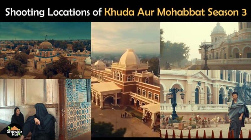 khuda aur mohabbat season 3 shooting location