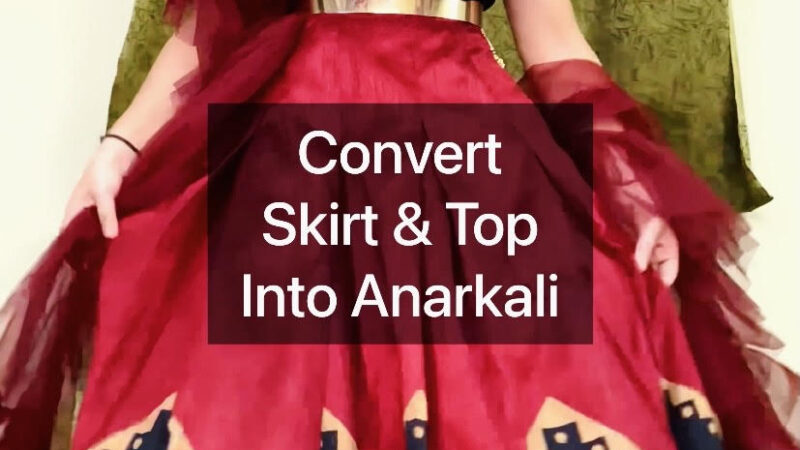How to Convert Skirt and Top into Anarkali Dress