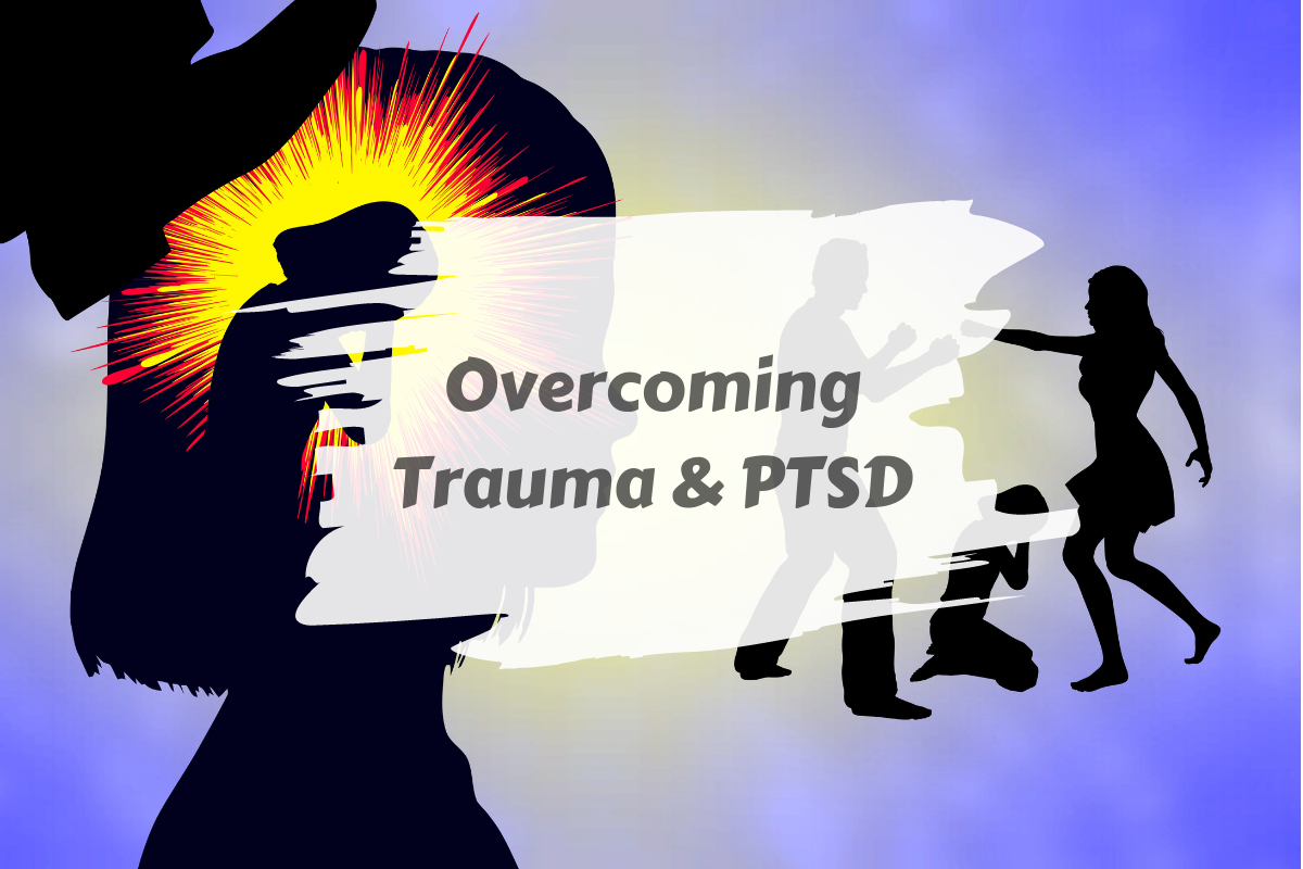 Overcoming Trauma and PTSD