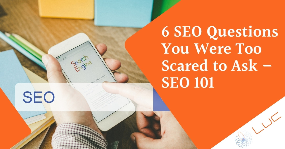 6 SEO Questions You Were Too Scared to Ask – SEO 101