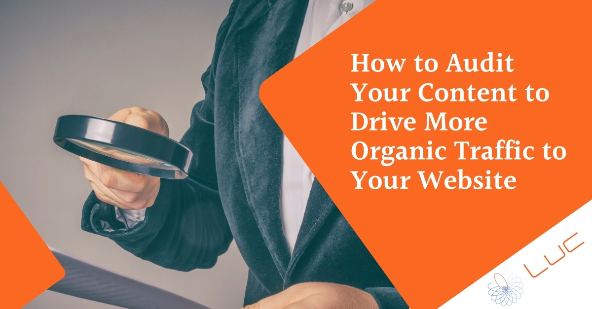 How to Audit Your Content to Drive More Organic Traffic to Your Website