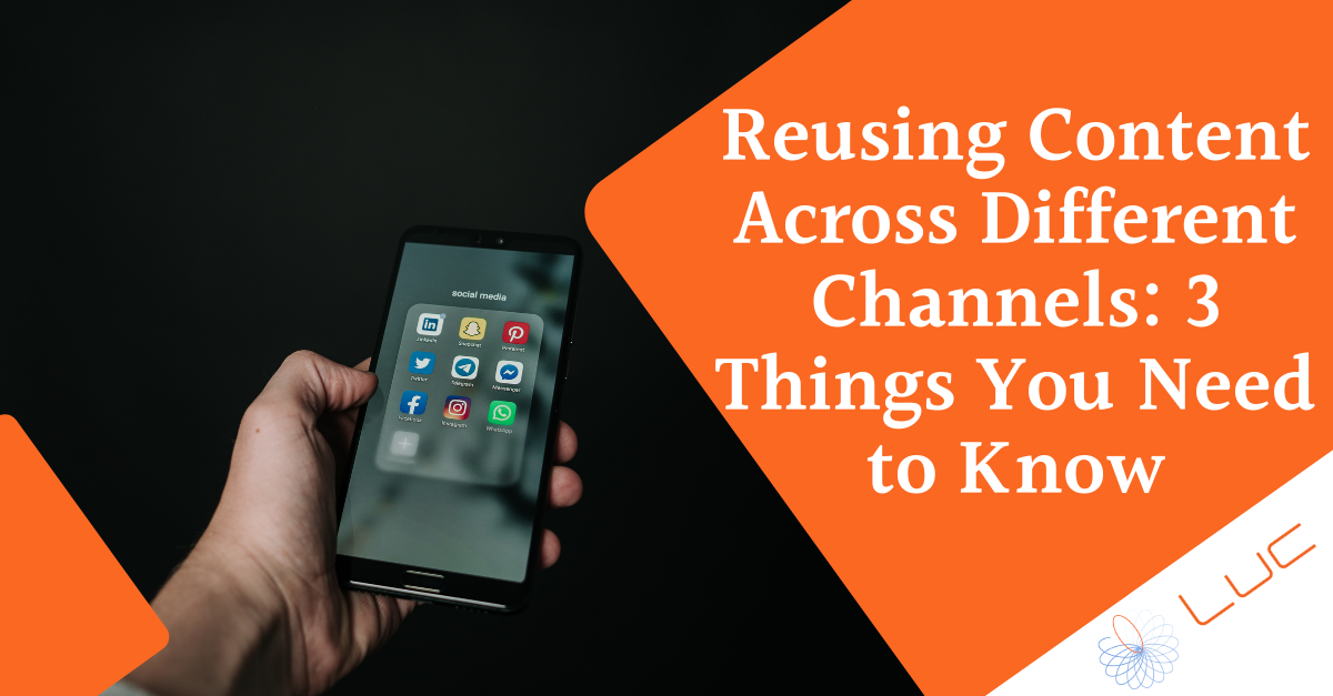 Reusing Content Across Different Channels: 3 Things You Need to Know