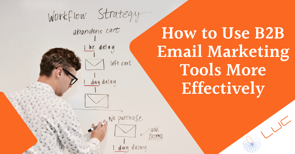 How to Use B2B Email Marketing Tools More Effectively