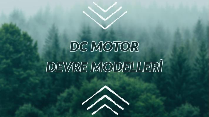 DC MOTOR DEVRE MODELLERİ