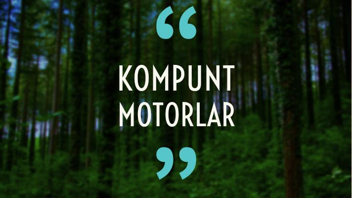 KOMPUNT MOTORLAR