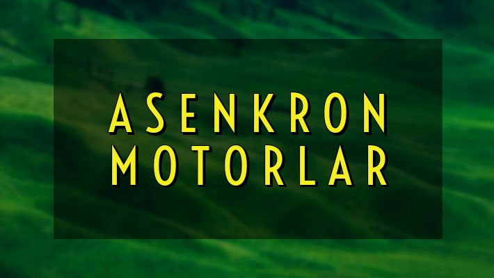 ASENKRON MOTORLAR