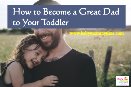 How to Become a Great Dad to Your Toddler