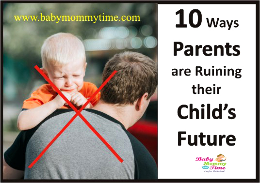 10 Ways Parents are Ruining their Child's Future