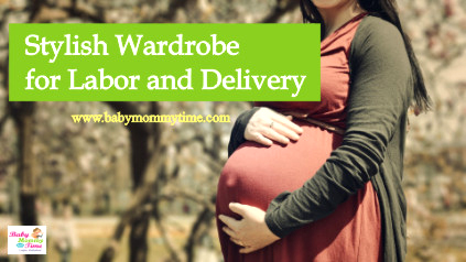 Stylish Wardrobe for Labor and Delivery