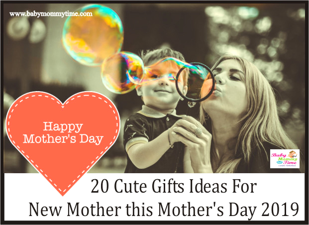 20 Cute Gifts Ideas For New Mothers on this Mother's Day 2019