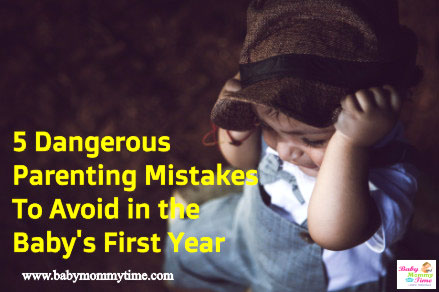 5 Dangerous Parenting Mistakes To Avoid in the Baby's First Year