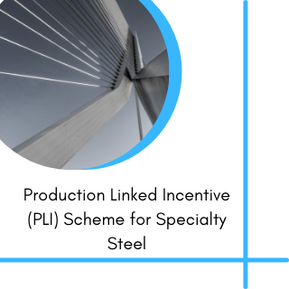 Production Linked incentive scheme for steel subsidy for steel manufacturing