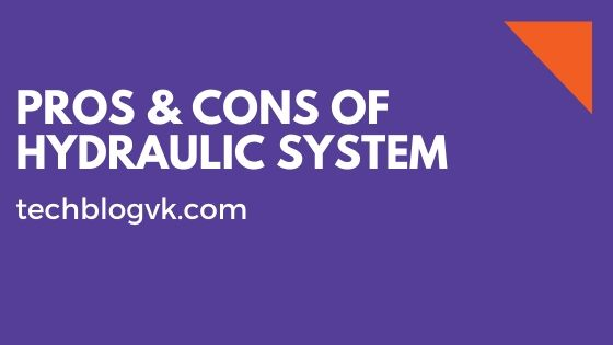 PROS & CONS OF HYDRAULIC SYSTEM