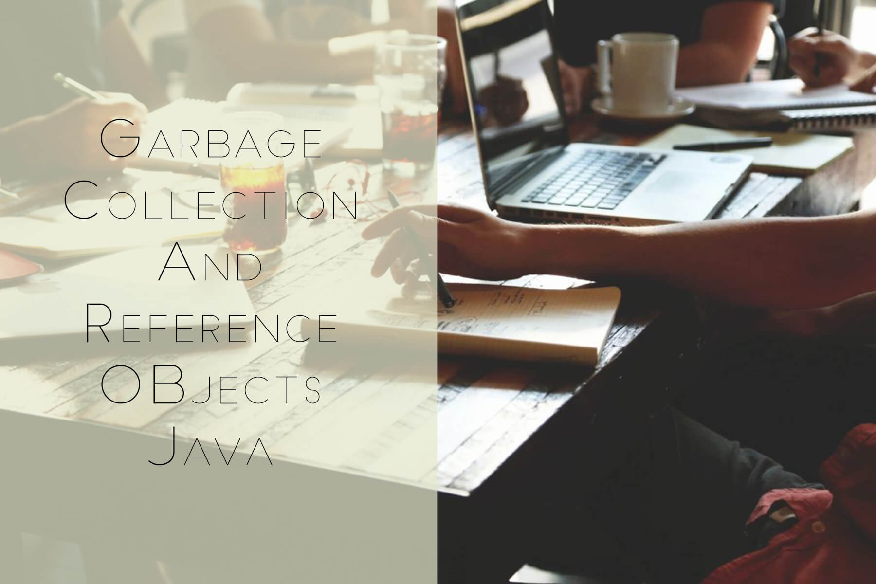 Java Reference Object and Garbage Collection