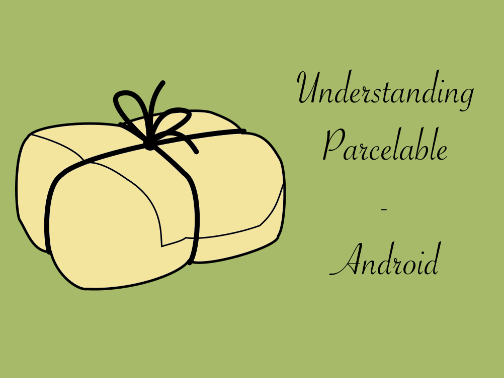 Understanding Parcelable Android