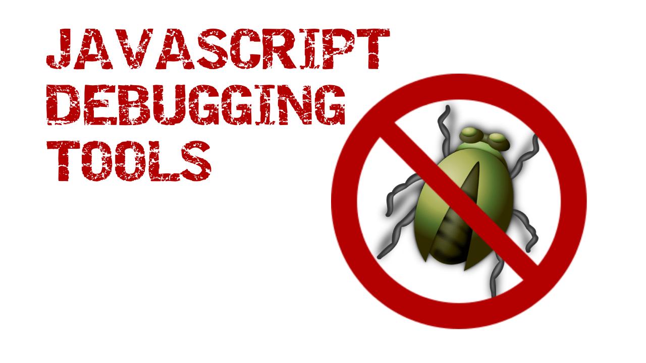 Javascript Debugging Tools