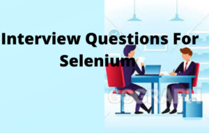 Interview Questions For Selenium