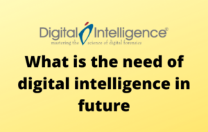 What is the need of digital intelligence in future