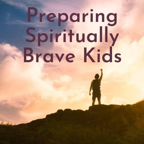 Preparing Spiritually Brave Kids