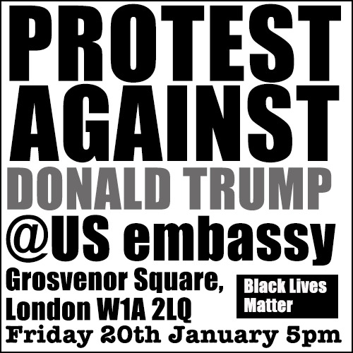 Protest the Trump inauguration #J20 @US embassy and across the UK