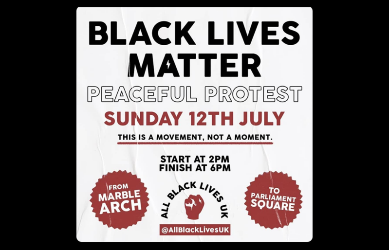 protest 12th July marble Arch 2pm, called by All Black Lives UK