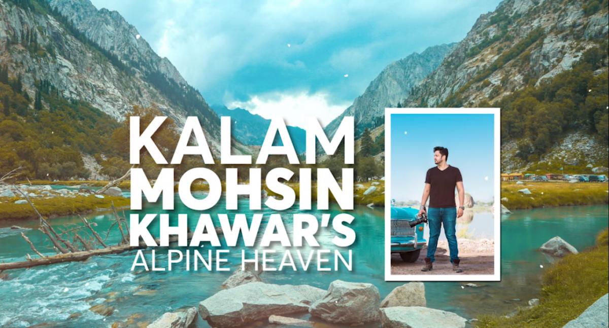 KALAM: MOHSIN KHAWAR'S ALPINE HEAVEN