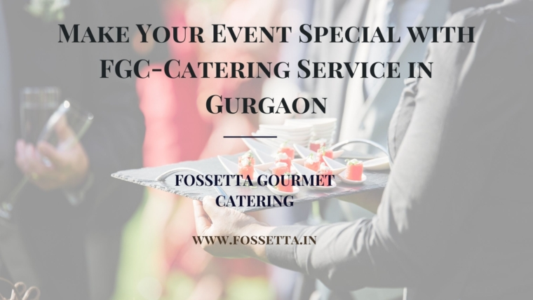 catering service in gurgaon- make your event special with fossetta gourmet catering in gurgaon