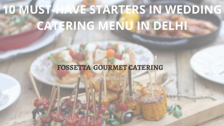 we've compiled some of the most creative and yummy appetizers you should add to your Indian wedding catering menu in Delhi as starters.