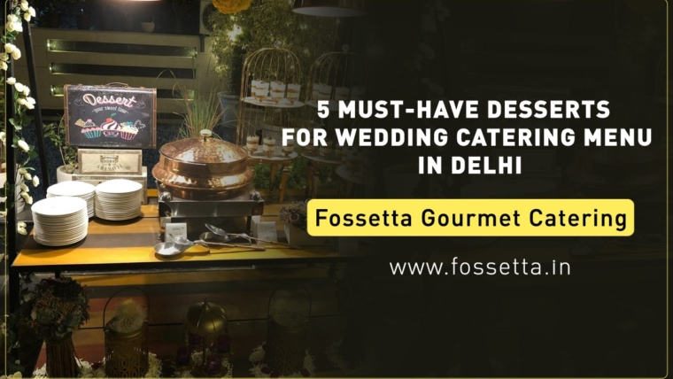 5 Desserts you must add to your wedding catering menu in Delhi