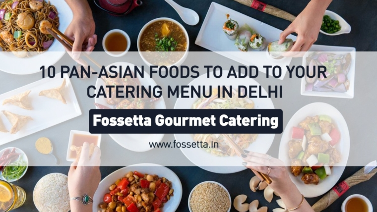 A list Pan Asian foods offered by Fossetta Gourmet Catering that you can add to your catering menu in Delhi,
